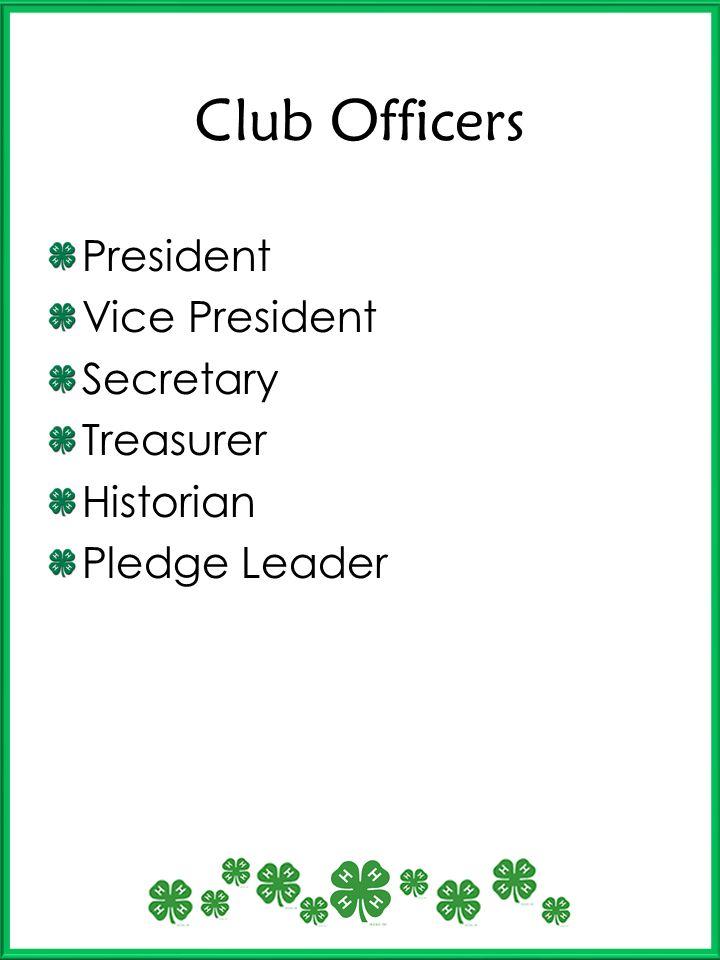 Club Officers President Vice President Secretary Treasurer Historian