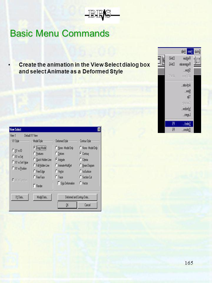 Basic Menu Commands Create the animation in the View Select dialog box and select Animate as a Deformed Style.