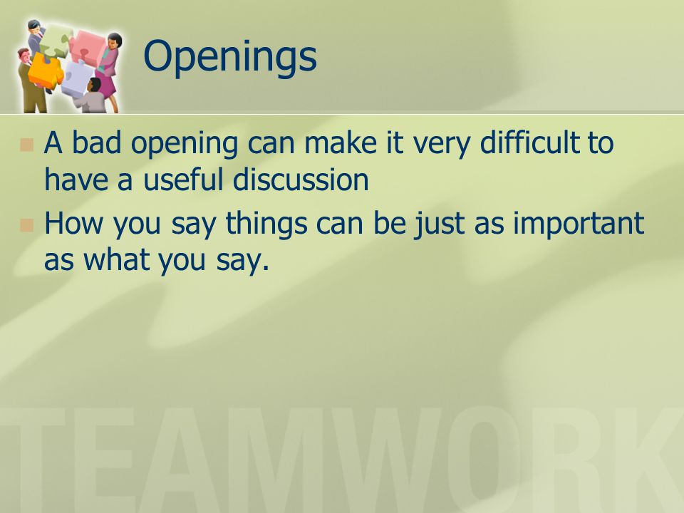 Openings A bad opening can make it very difficult to have a useful discussion.