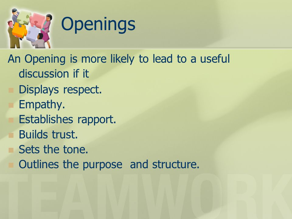Openings An Opening is more likely to lead to a useful discussion if it. Displays respect. Empathy.