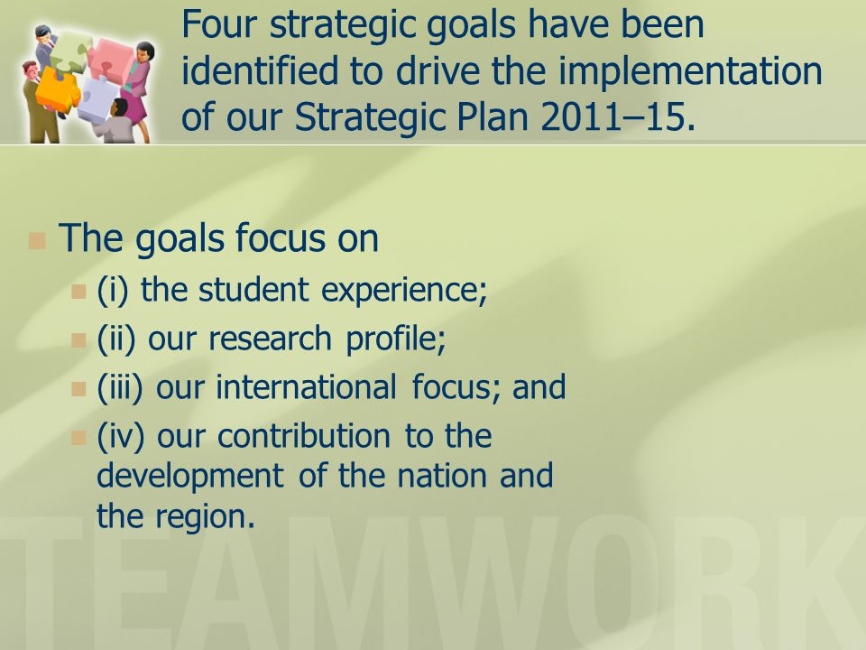 Four strategic goals have been identified to drive the implementation of our Strategic Plan 2011–15.