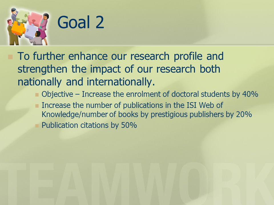 Goal 2 To further enhance our research profile and strengthen the impact of our research both nationally and internationally.