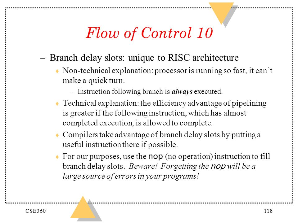 Flow of Control 10 Branch delay slots: unique to RISC architecture