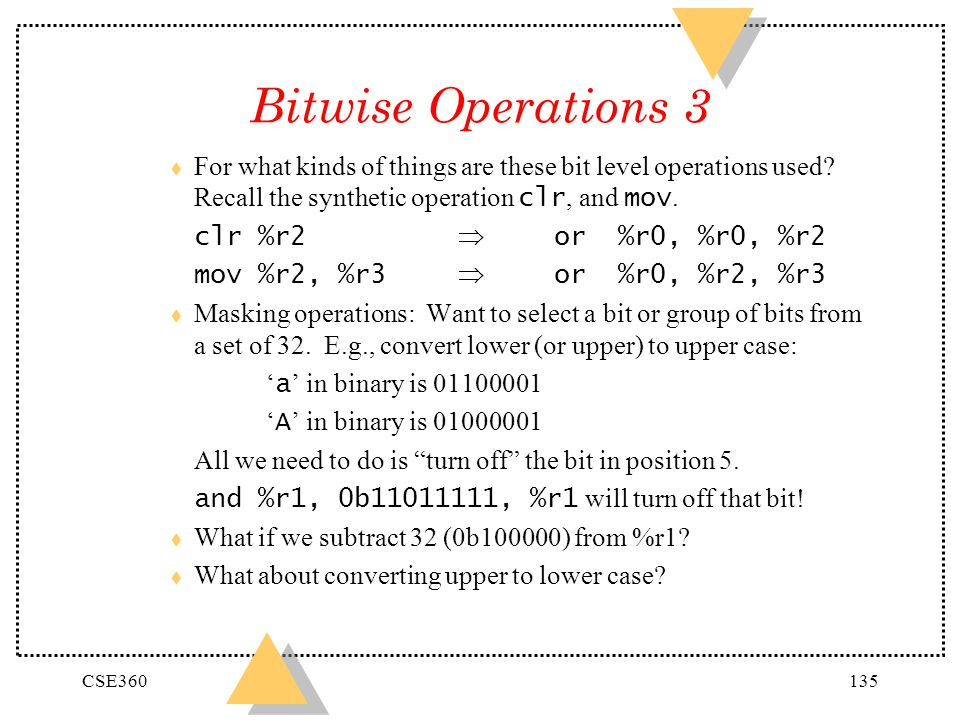 Bitwise Operations 3 For what kinds of things are these bit level operations used Recall the synthetic operation clr, and mov.