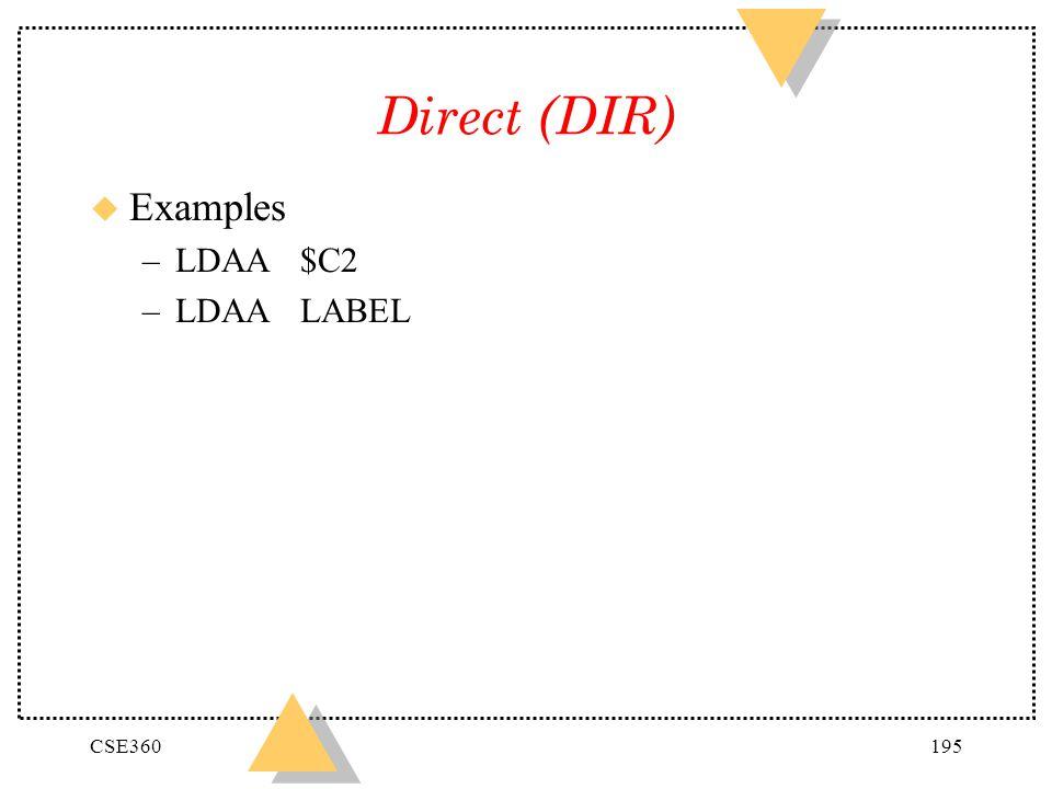Direct (DIR) Examples LDAA $C2 LDAA LABEL CSE360