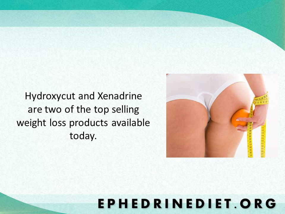 Hydroxycut and Xenadrine are two of the top selling weight loss products available today.