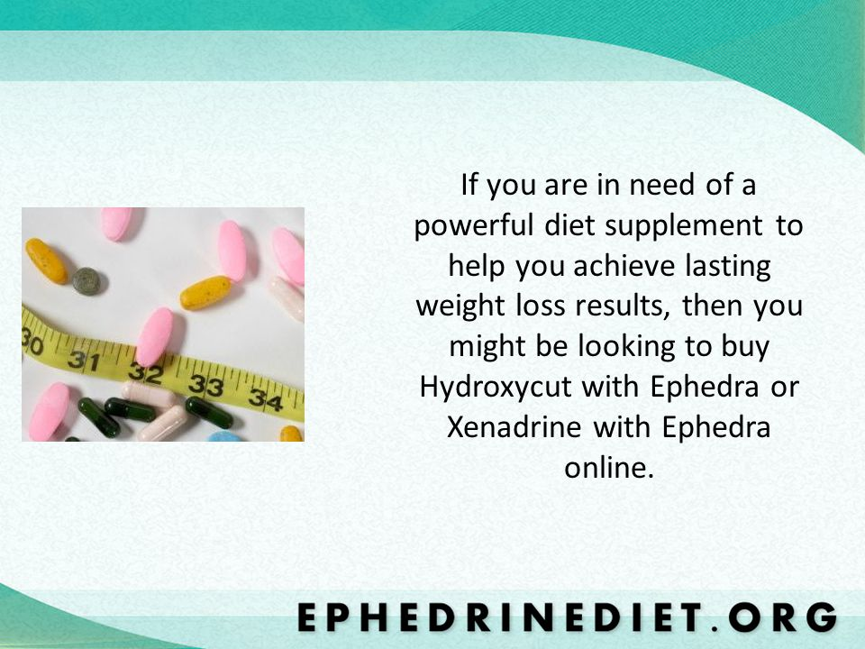 If you are in need of a powerful diet supplement to help you achieve lasting weight loss results, then you might be looking to buy Hydroxycut with Ephedra or Xenadrine with Ephedra online.