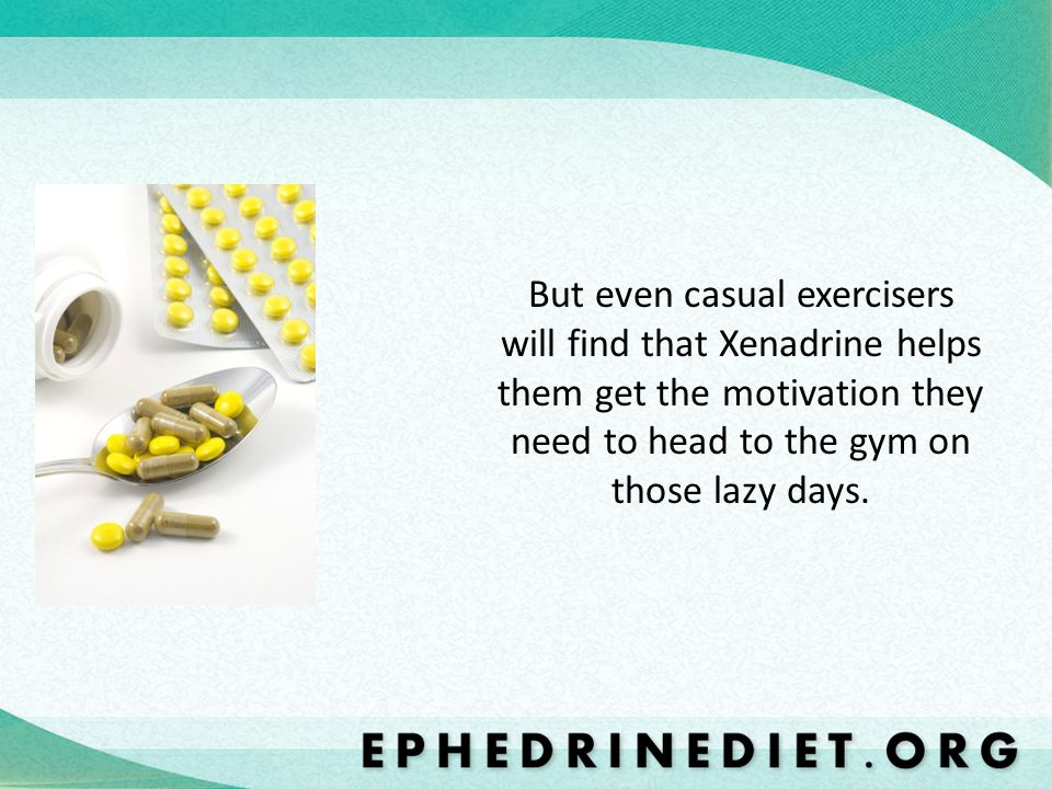 But even casual exercisers will find that Xenadrine helps them get the motivation they need to head to the gym on those lazy days.