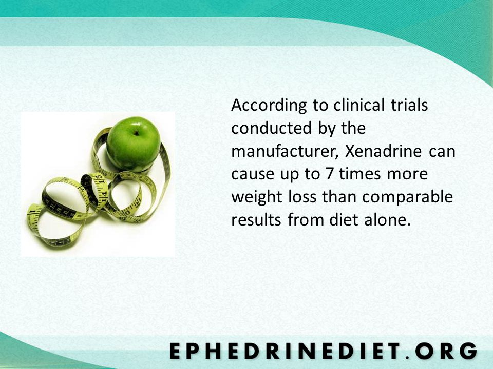 According to clinical trials conducted by the manufacturer, Xenadrine can cause up to 7 times more weight loss than comparable results from diet alone.