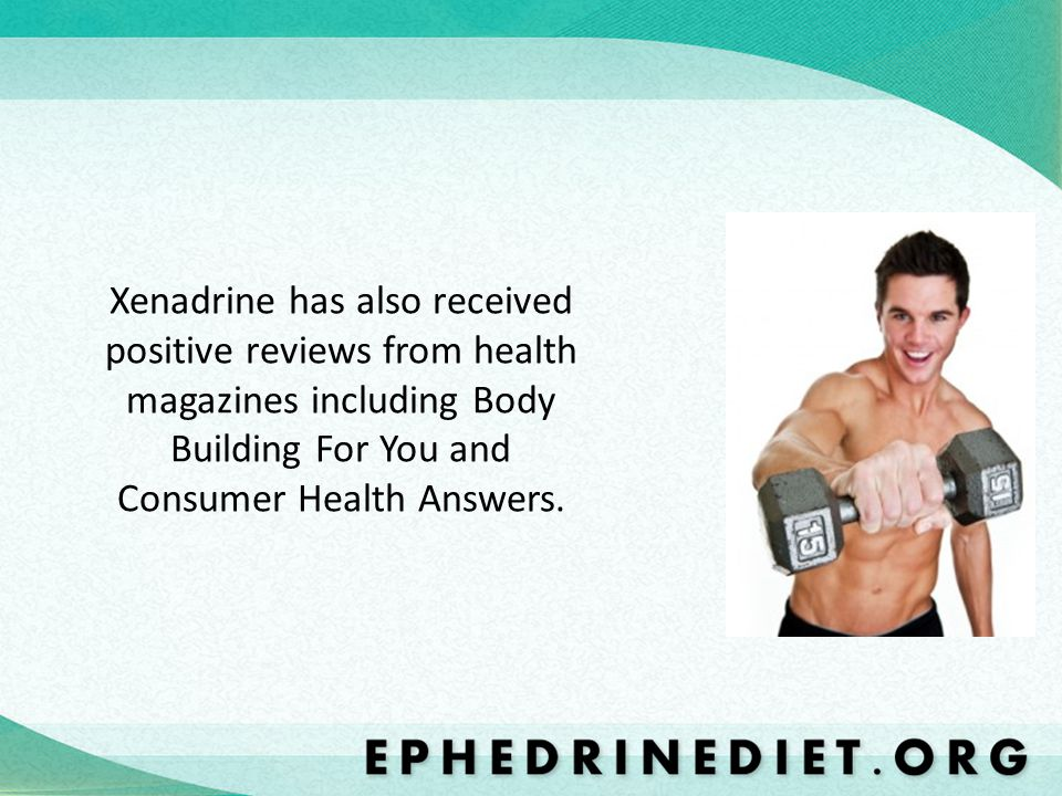 Xenadrine has also received positive reviews from health magazines including Body Building For You and Consumer Health Answers.