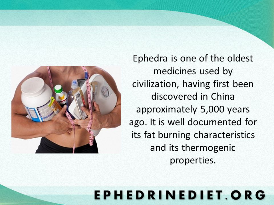 Ephedra is one of the oldest medicines used by civilization, having first been discovered in China approximately 5,000 years ago.
