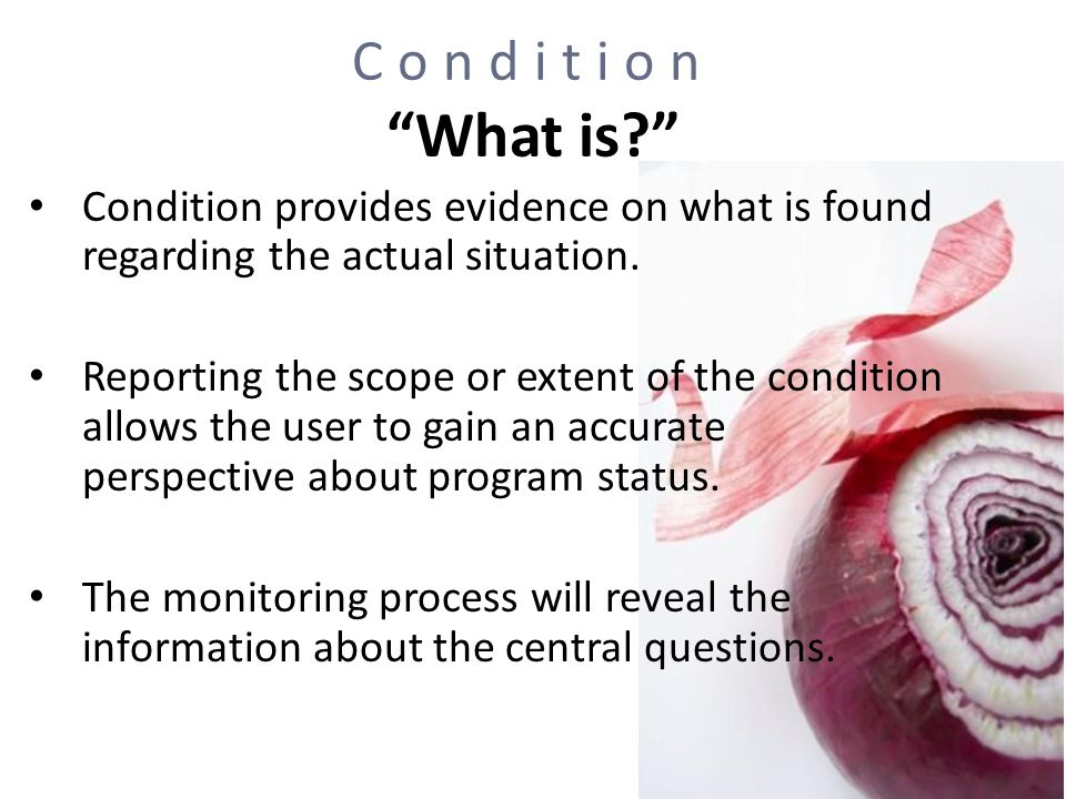 Condition What is Condition provides evidence on what is found regarding the actual situation.