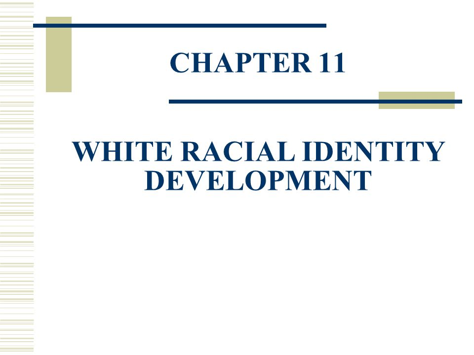 CHAPTER 11 WHITE RACIAL IDENTITY DEVELOPMENT
