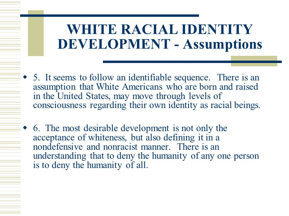 WHITE RACIAL IDENTITY DEVELOPMENT - Assumptions