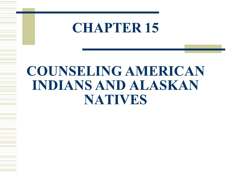 CHAPTER 15 COUNSELING AMERICAN INDIANS AND ALASKAN NATIVES