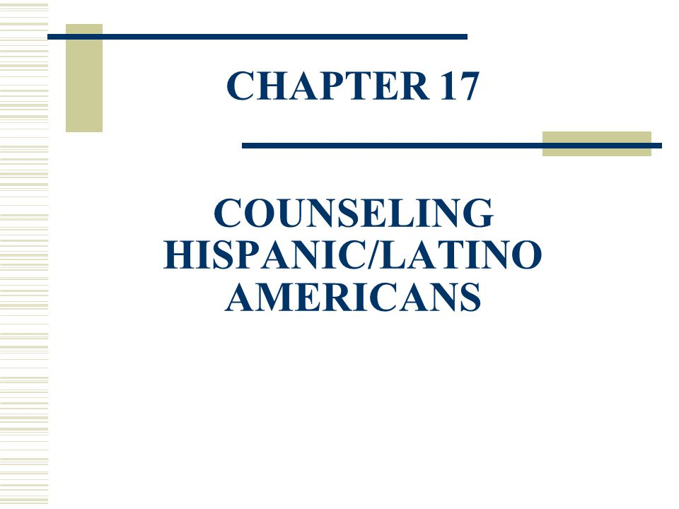 CHAPTER 17 COUNSELING HISPANIC/LATINO AMERICANS