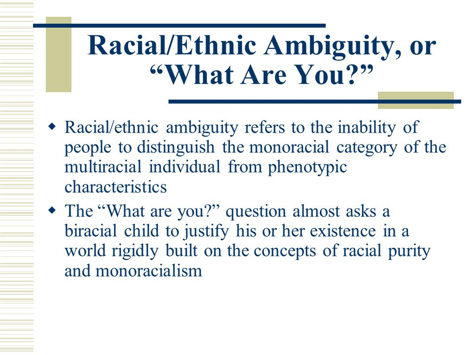 Racial/Ethnic Ambiguity, or What Are You