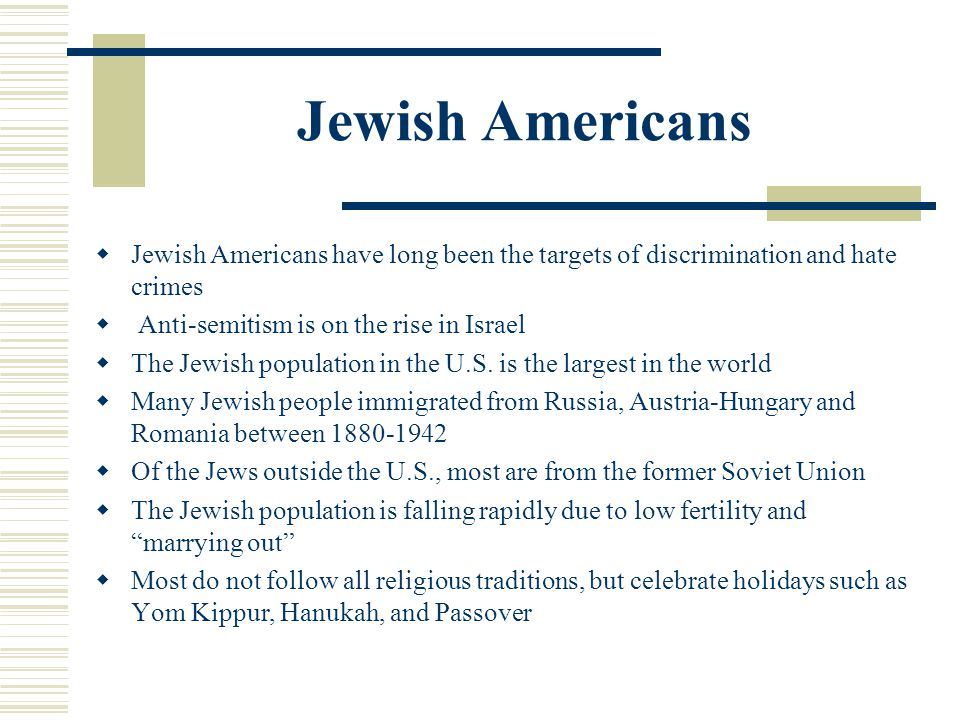 Jewish Americans Jewish Americans have long been the targets of discrimination and hate crimes. Anti-semitism is on the rise in Israel.
