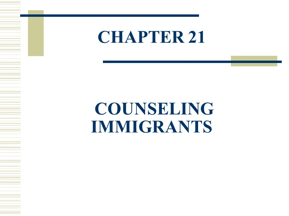 CHAPTER 21 COUNSELING IMMIGRANTS