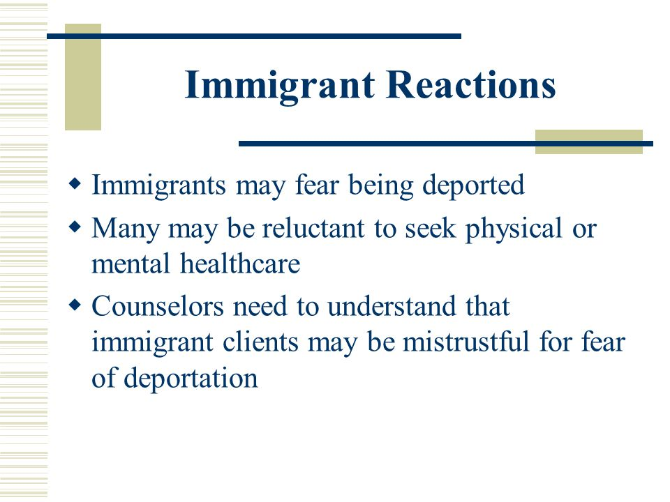 Immigrant Reactions Immigrants may fear being deported