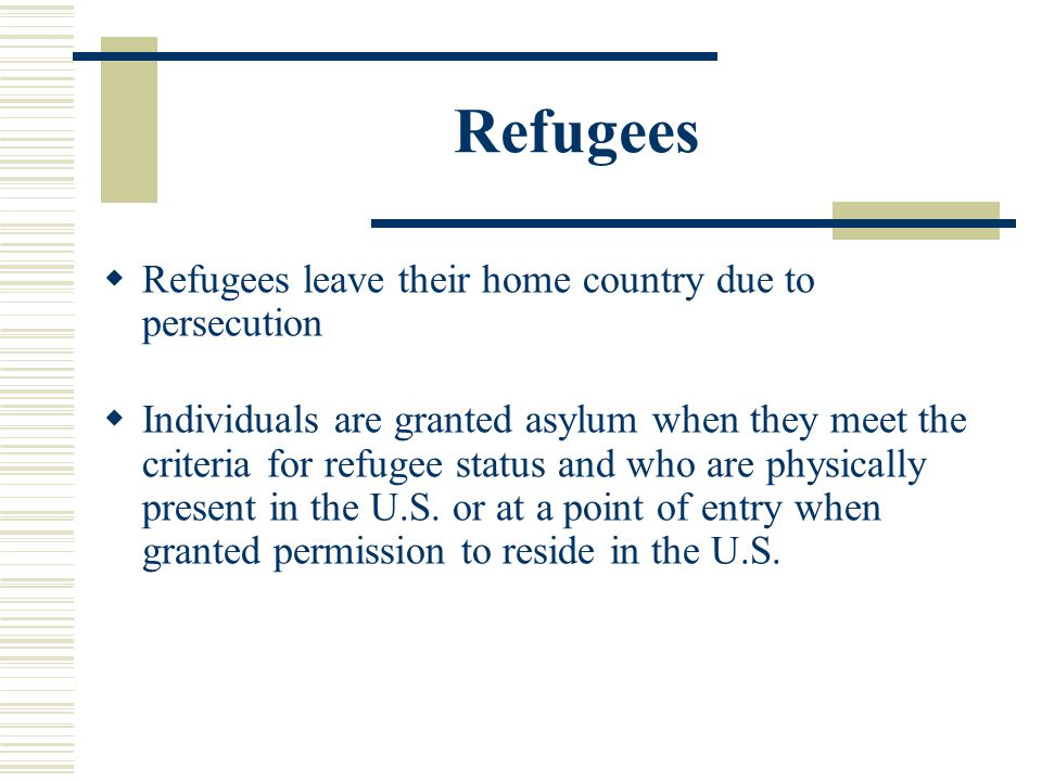 Refugees Refugees leave their home country due to persecution