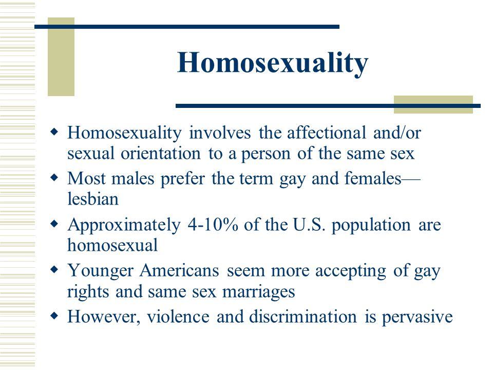 Homosexuality Homosexuality involves the affectional and/or sexual orientation to a person of the same sex.