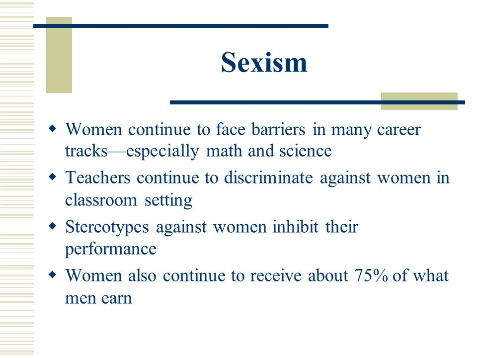 Sexism Women continue to face barriers in many career tracks—especially math and science.