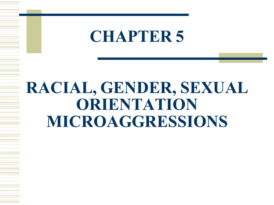 CHAPTER 5 RACIAL, GENDER, SEXUAL ORIENTATION MICROAGGRESSIONS