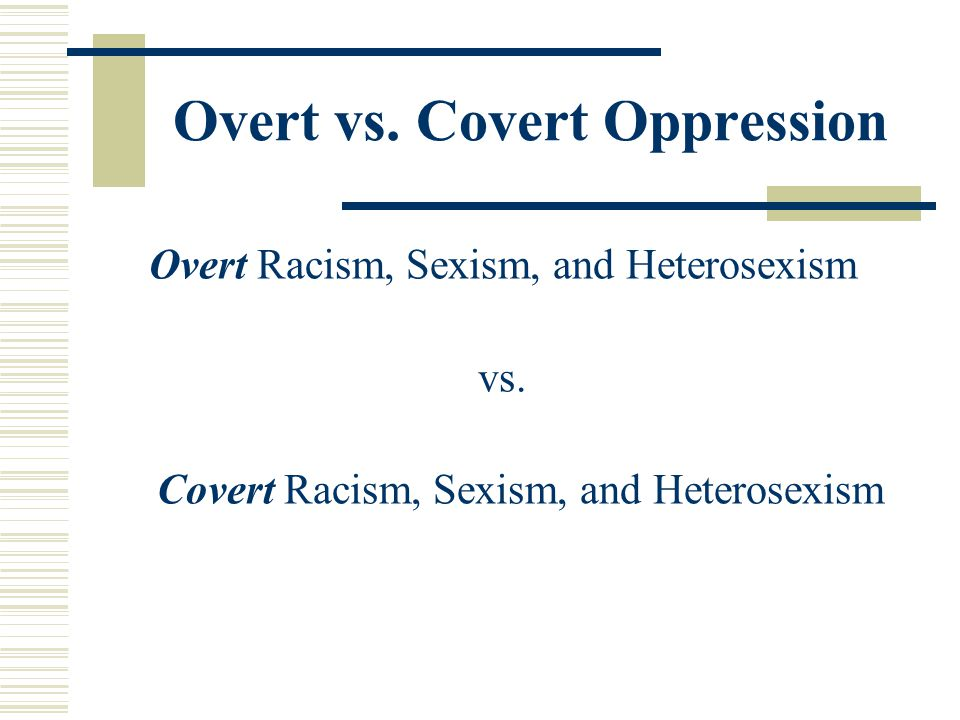 Overt vs. Covert Oppression