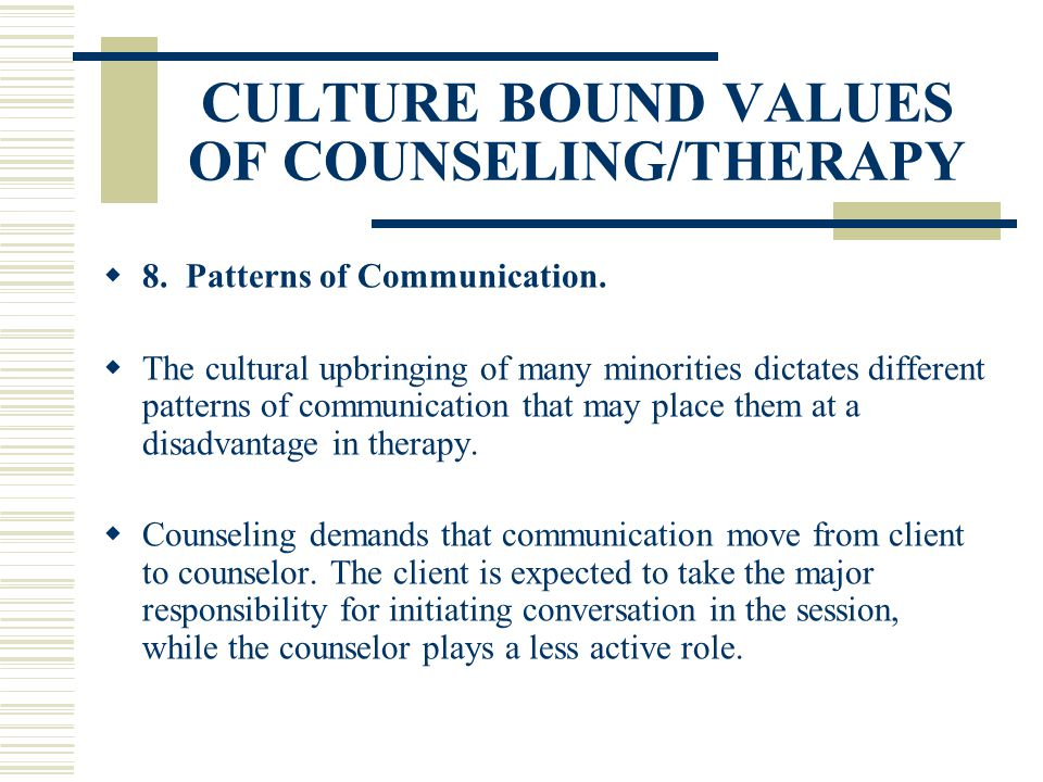 CULTURE BOUND VALUES OF COUNSELING/THERAPY