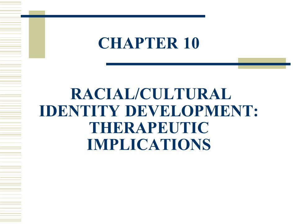 CHAPTER 10 RACIAL/CULTURAL IDENTITY DEVELOPMENT: THERAPEUTIC IMPLICATIONS