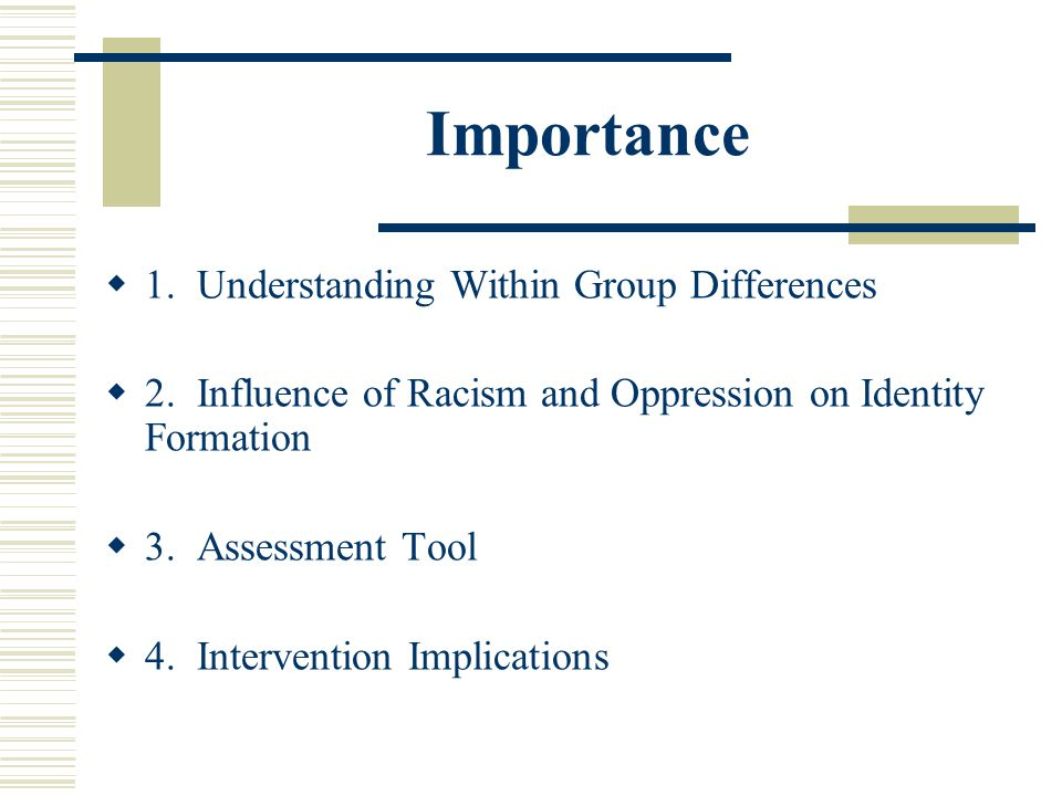 Importance 1. Understanding Within Group Differences