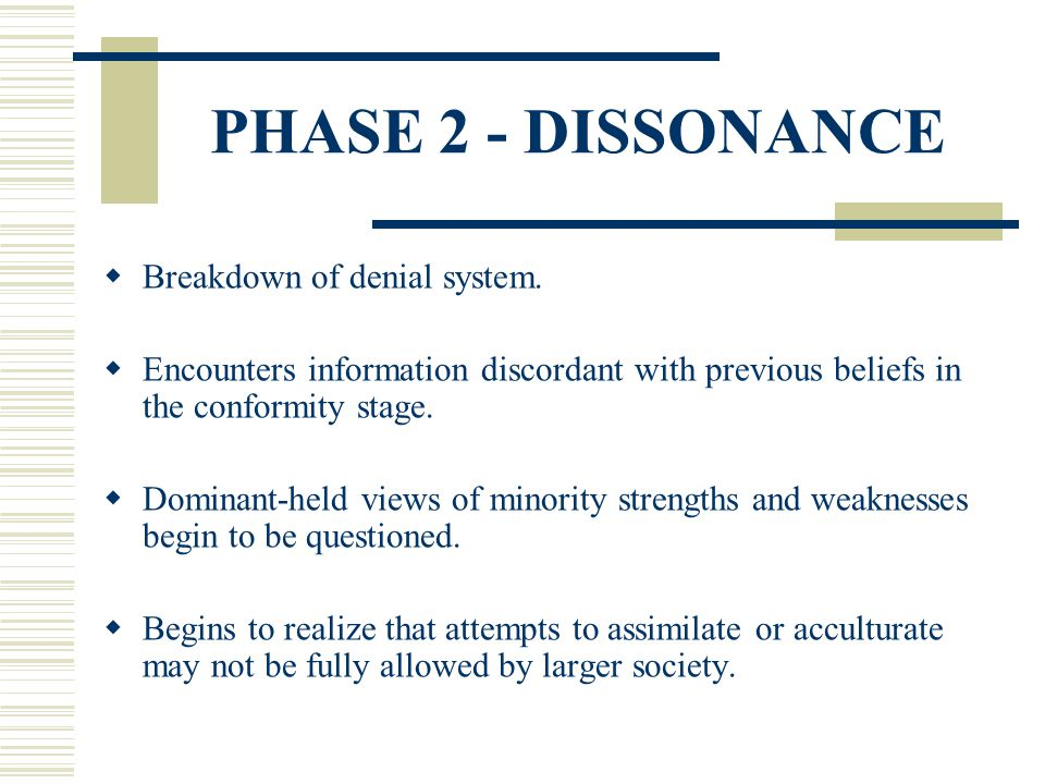 PHASE 2 - DISSONANCE Breakdown of denial system.