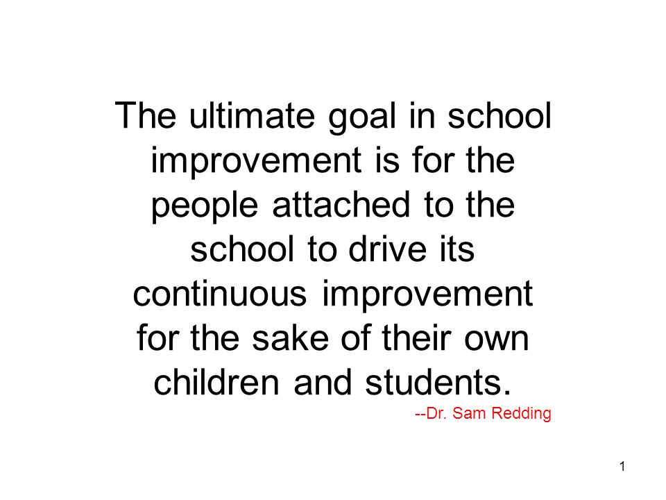 The ultimate goal in school improvement is for the