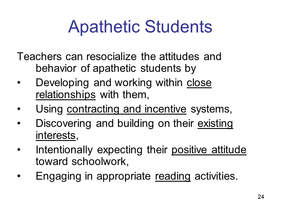 Apathetic Students Teachers can resocialize the attitudes and behavior of apathetic students by.