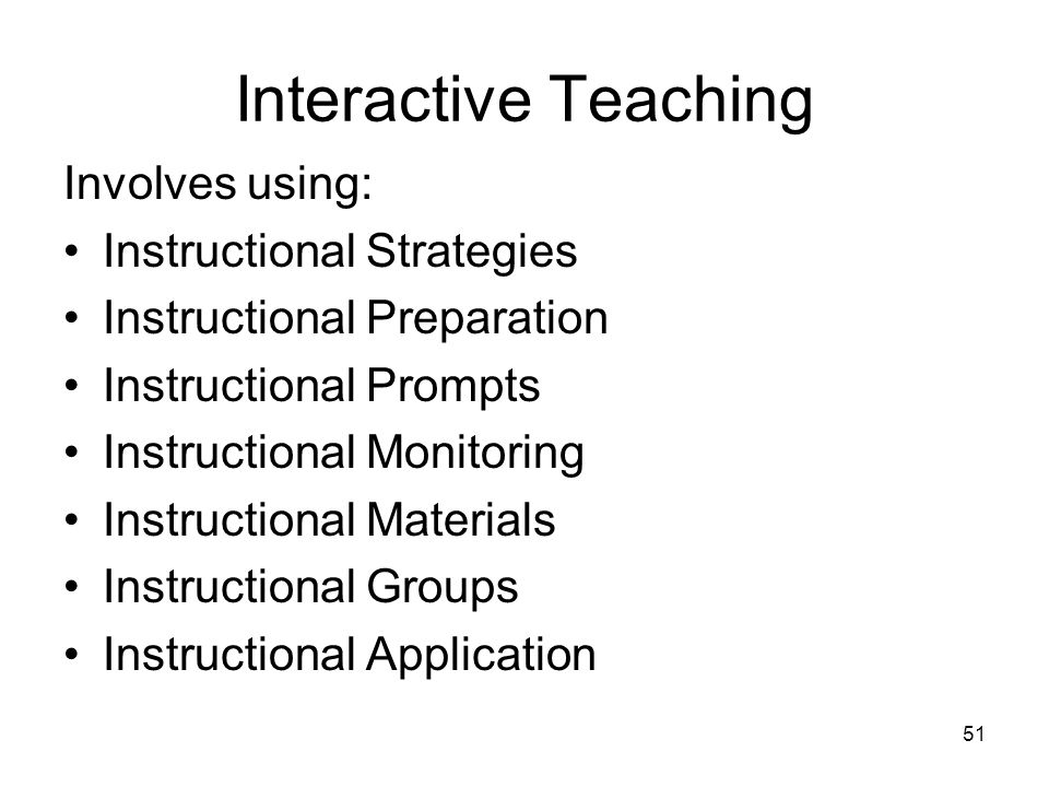 Interactive Teaching Involves using: Instructional Strategies