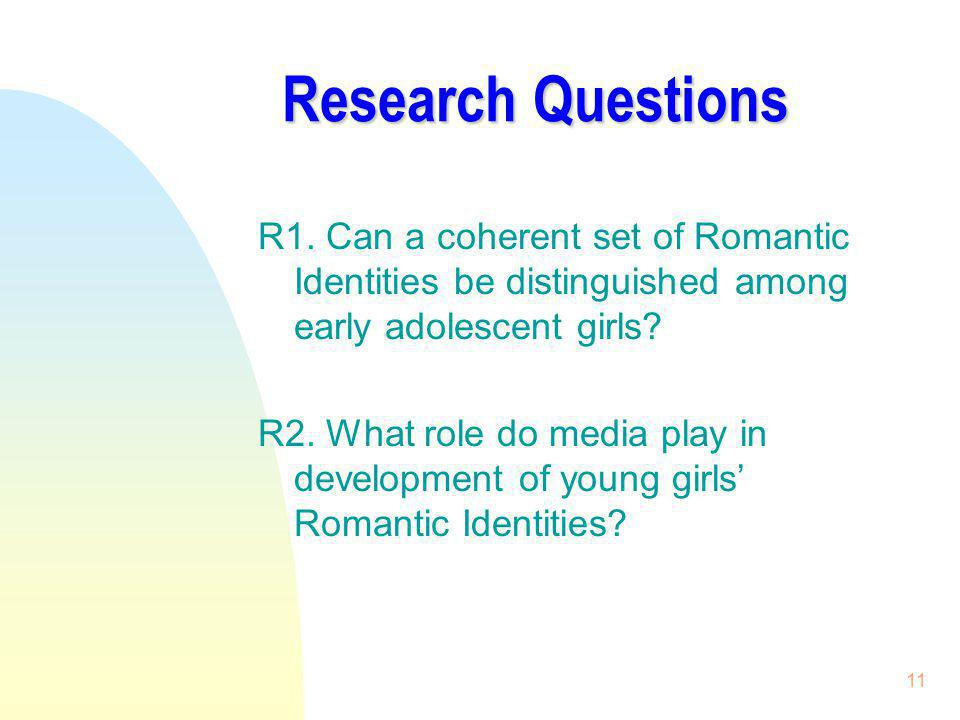 3/31/2017 Research Questions. R1. Can a coherent set of Romantic Identities be distinguished among early adolescent girls