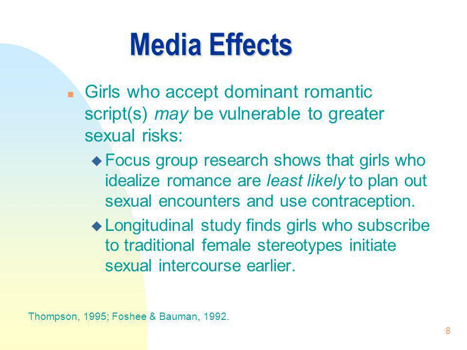 3/31/2017 Media Effects. Girls who accept dominant romantic script(s) may be vulnerable to greater sexual risks: