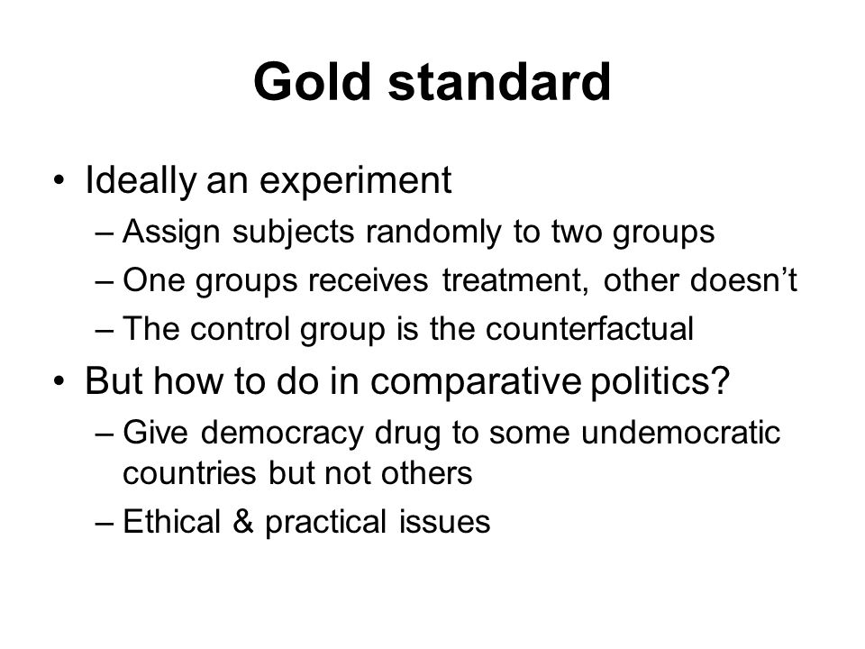 Gold standard Ideally an experiment