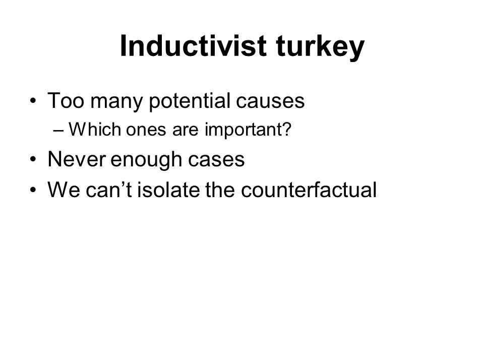 Inductivist turkey Too many potential causes Never enough cases