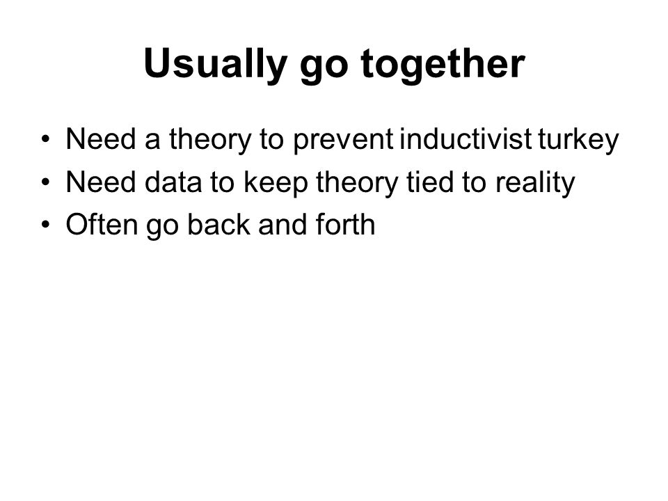 Usually go together Need a theory to prevent inductivist turkey