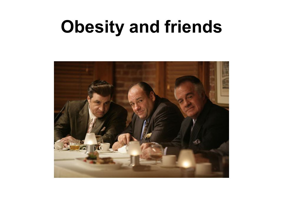 Obesity and friends