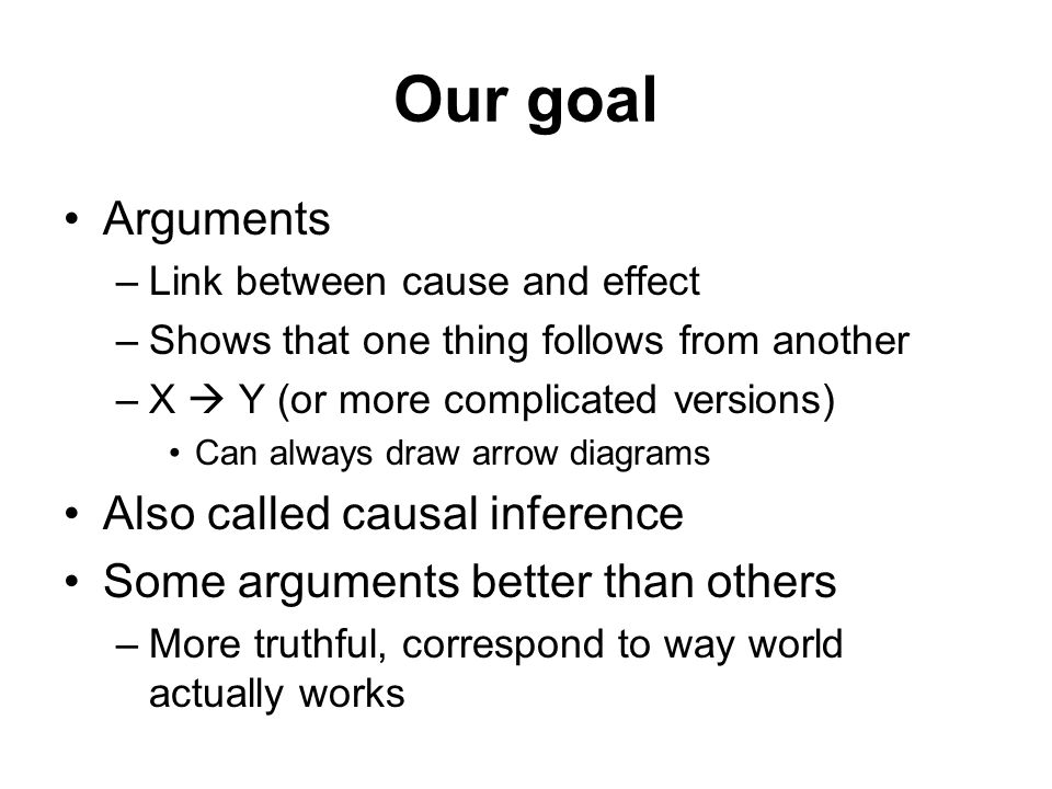 Our goal Arguments Also called causal inference