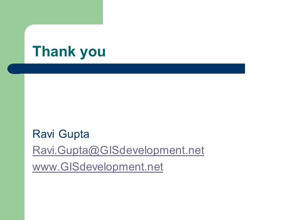 Thank you Ravi Gupta Ravi.Gupta@GISdevelopment.net