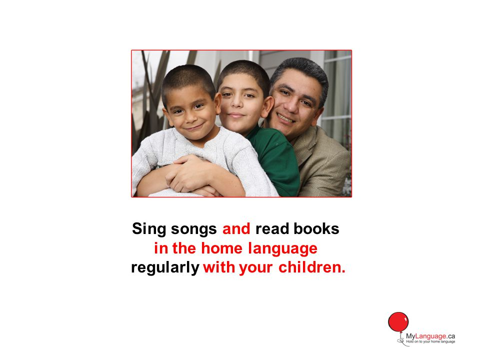 Sing songs and read books regularly with your children.