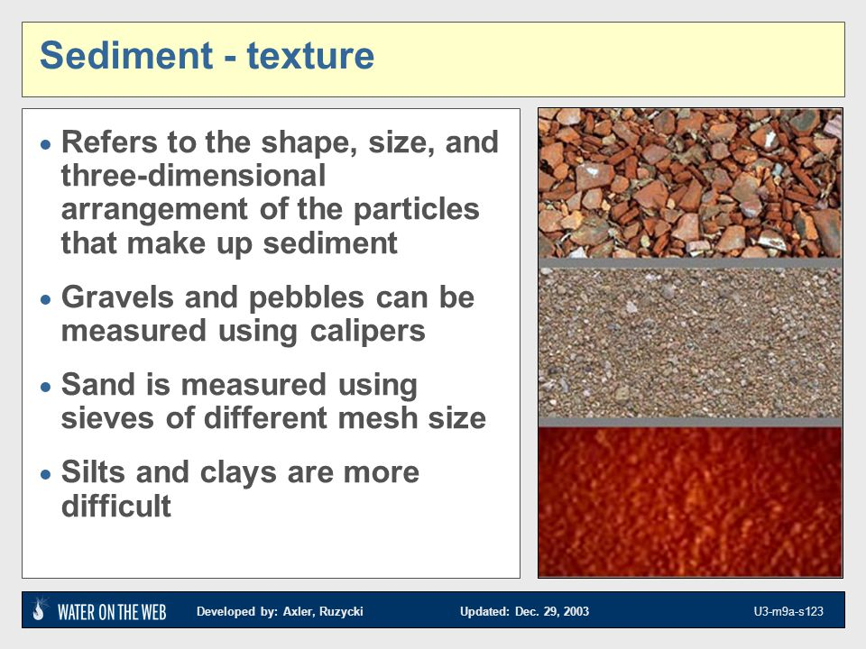 Sediment - texture Refers to the shape, size, and three-dimensional arrangement of the particles that make up sediment.