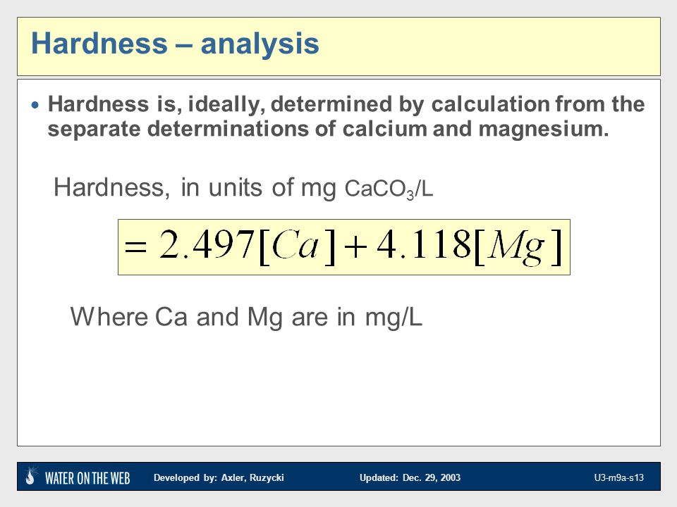 Hardness – analysis Hardness, in units of mg CaCO3/L