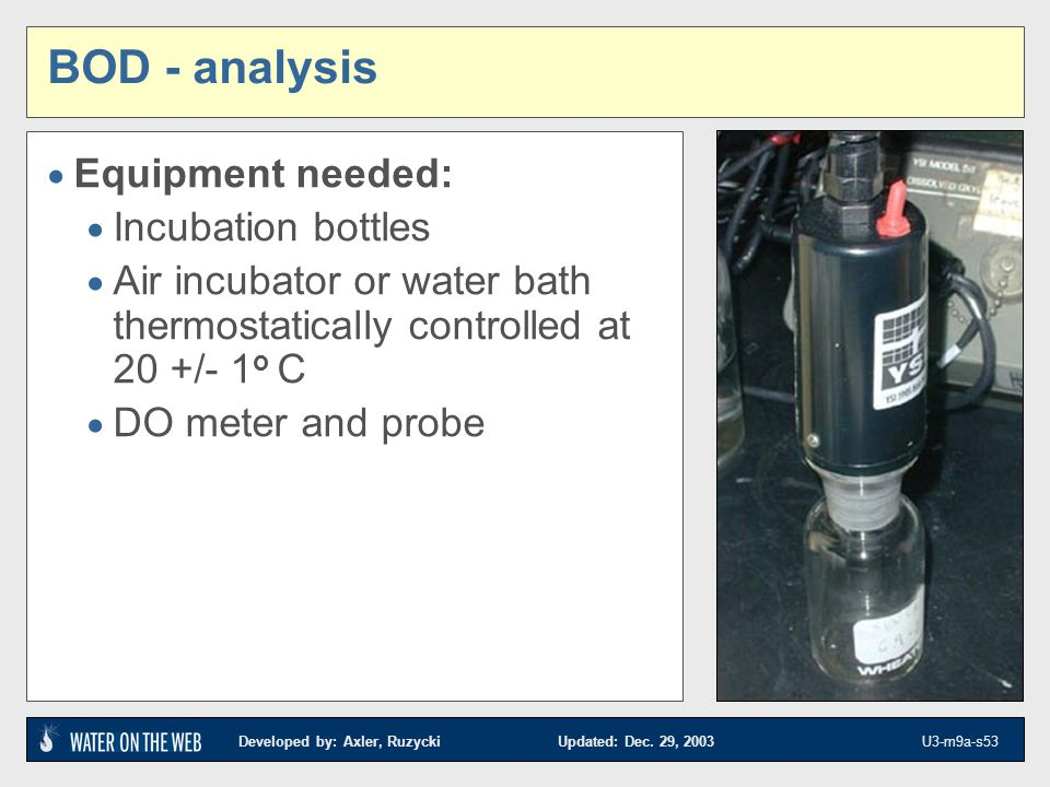BOD - analysis Equipment needed: Incubation bottles