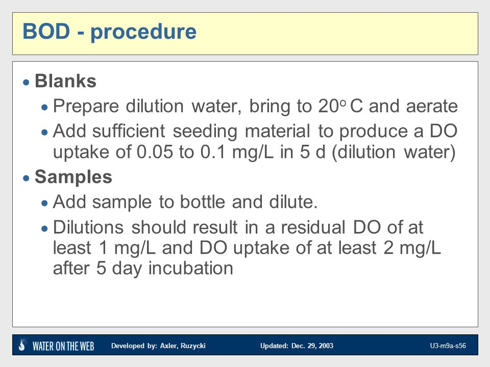 BOD - procedure Blanks. Prepare dilution water, bring to 20o C and aerate.