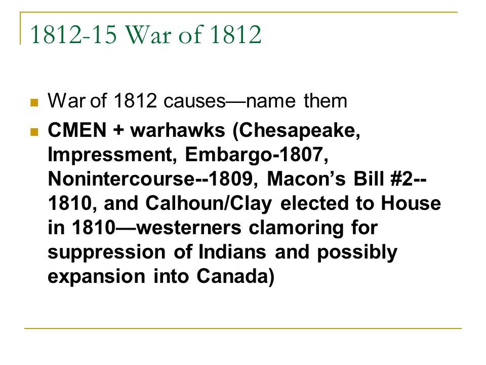 1812-15 War of 1812 War of 1812 causes—name them